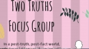 Two Truths Focus Group - In a post-truth, post-fact world, what would happen if .. Galway